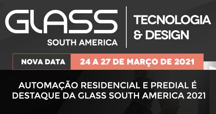 Automação Residencial e Predial é destaque da Glass South America 2021